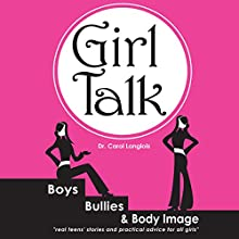 Girl Talk: Boys, Bullies and Body Image Audiobook by Dr. Carol Langlois Narrated by Kristi Alsip