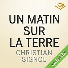 Un matin sur la terre | Livre audio Auteur(s) : Christian Signol Narrateur(s) : Jean-Marc Galéra, Yves Mugler, Frédérique Ribes