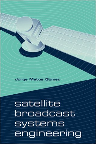 Satellite Broadcast Systems Engineering (Artech House Space Technology And Applications Library)