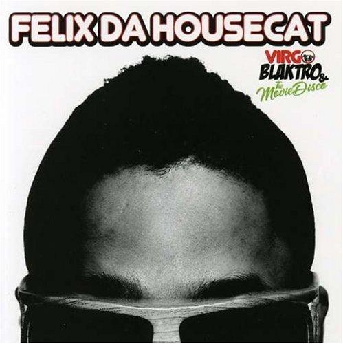 Felix Da Housecat - Virgo Blaktro & the Movie Disc - Zortam Music