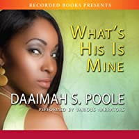 What's His Is Mine (       UNABRIDGED) by Daaimah Poole Narrated by Kim Brockington, Rachel Leslie, Karen Pittman, Simi Howe