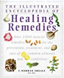 The Illustrated Encyclopedia of Healing Remedies: Over 1,000 Natural Remedies for the Prevention, Treatment, and Cure of Common Ailments and Conditions (186204516X) by C. Norman Shealy