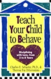 Teach Your Child to Behave: Disciplining With Love, from 2 to 8 Years (Plume) (0452265746) by Schaefer, Charles E.