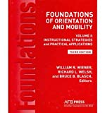 img - for [ FOUNDATIONS OF ORIENTATION AND MOBILITY, 3RD EDITION: VOLUME 2, INSTRUCTIONAL STRATEGIES AND PRACTICAL APPLICATIONS ] By Wiener, William R ( Author) 2010 [ Hardcover ] book / textbook / text book
