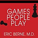Games People Play: The Basic Handbook of Transactional Analysis Audiobook by Eric Berne Narrated by David Colacci