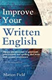 Marion Field Improve Your Written English: The essentials of grammar, punctuation and spelling