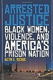 Arrested Justice: Black Women, Violence, and America S Prison Nation