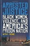 Arrested Justice: Black Women, Violen...