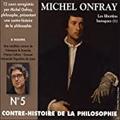 Contre-histoire de la philosophie 5.2: Les libertins baroques - De Pierre Charron à Cyrano de Bergerac   Michel Onfray