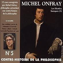 Contre-histoire de la philosophie 5.2: Les libertins baroques - De Pierre Charron à Cyrano de Bergerac Discours Auteur(s) : Michel Onfray Narrateur(s) : Michel Onfray
