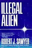 Illegal Alien (0441004768) by Sawyer, Robert J.