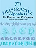 79 Decorative Alphabets for Designers and Craftspeople (Dover Pictorial Archive)