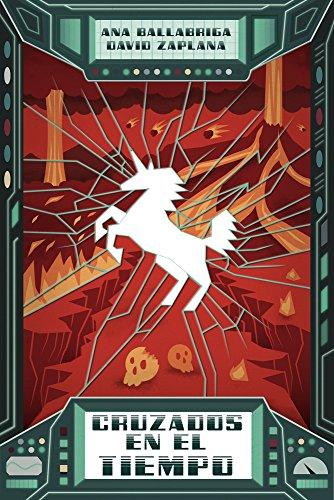 CRUZADOS EN EL TIEMPO: Viajes en el tiempo, héroes, unicornios, dragones y monstruos despiadados.