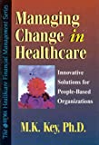 img - for Managing Change in Healthcare: Innovative Solutions for People-Based Organizations (Hfma Healthcare Financial Management Series) book / textbook / text book
