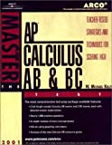 Arco Master the Ap Calculus Ab and Bc Test: Teacher-Tested Strategies and Techniques for Scoring High (Arco Master the AP Calculus AB & BC Test)