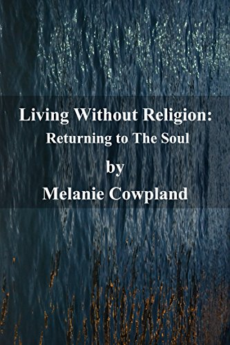 Living Without Religion: Returning to the Soul