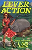Lever Action: Essays on Liberty (0967025915) by Smith, L. Neil