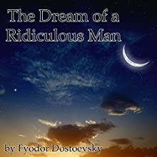 The Dream of a Ridiculous Man | Livre audio Auteur(s) : Fyodor Dostoevsky Narrateur(s) : Walter Zimmerman