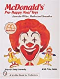img - for McDonald's Pre-Happy Meal Toys: From the Fifties, Sixties and Seventies (A Schiffer Book for Collectors) book / textbook / text book