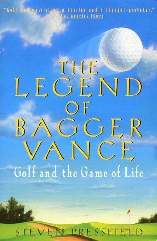 The Legend of Bagger Vance: A Novel of Golf and the Game of Life, STEVEN PRESSFIELD