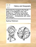 Sydney Parkinson A journal of a voyage to the South Seas, in his Majesty's ship, the Endeavour. Faithfully transcribed from the papers of the late Sydney Parkinson, ... Embellished with views and designs, ...
