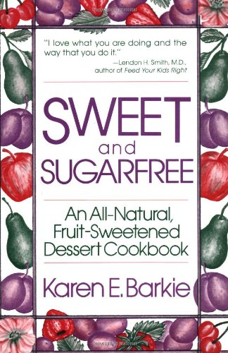 Sweet and Sugar Free: An All Natural Fruit-Sweetened Dessert Cookbook: Karen E. Barkie: 9780312780661: Amazon.com: Books