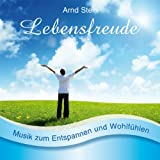 """Lebensfreude - Sanfte Musik zum Entspannen und Wohlf�hlenvon """"Arnd Stein"""""""
