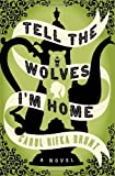 Tell the Wolves Im Home: A Novel
