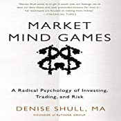 Market Mind Games: A Radical Psychology of Investing, Trading, and Risk | [Denise Shull]