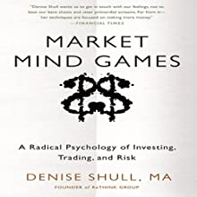 Market Mind Games: A Radical Psychology of Investing, Trading, and Risk (       UNABRIDGED) by Denise Shull Narrated by Donna Postel