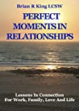img - for Perfect Moments in Relationships: Lessons in Connection for Work, Family, Love, and Life book / textbook / text book