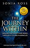 The Journey Within: Healing Our Hearts and Minds Through a Course In Miracles