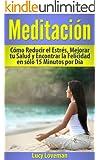Meditación: Cómo Reducir el Estrés, Mejorar tu Salud y Encontrar la Felicidad en sólo 15 Minutos por Día.