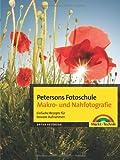 Petersons Fotoschule Makro- und Nahfotografie - Petersons Fotoschule Makro- und Nahfotografie. Einfache Rezepte für bessere Aufnahmen. (Digital fotografieren)