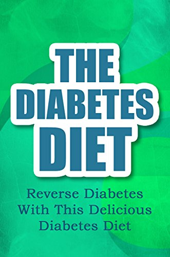 The Diabetes Diet: Reverse Diabetes With This Delicious Diabetes Diet (Diabetic Cure, Diabetes Cure, Diabetic Diet Cookbook, Diabetic Cookbook Book 1) by Hailey Smith