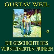Die Geschichte des versteinerten Prinzen (       ungekürzt) von Gustav Weil Gesprochen von: Gerald Pichowetz