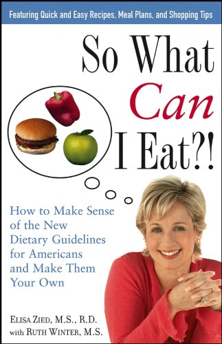 So What Can I Eat?!: How To Make Sense Of The New Dietary Guidelines For Americans And Make Them Your Own