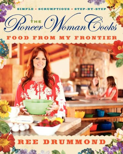 The Pioneer Woman Cooks: Food from My Frontier [Hardcover]