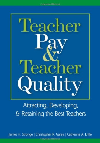 Teacher Pay and Teacher Quality: Attracting, Developing, and Retaining the Best Teachers
