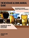 img - for The Beverage Alcohol Manual A Practical Guide Basic Mandatory Labeling Invormation For Distilled Spirits book / textbook / text book