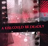 Songtexte von A Kiss Could Be Deadly - A Kiss Could Be Deadly