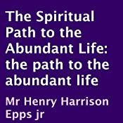 The Spiritual Path to the Abundant Life | [Henry Epps]