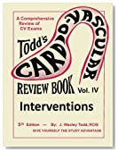Todd's Cardiovascular Review Book: Volume 4: Interventions (Cardiovascular Review Books)