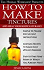 How to make tinctures and heal your body naturally - herbal remedies from medicinal herbs and tinctures
