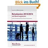 Reisekosten 2013/2014 und Bewirtungskosten - parallele und praxisnahe Darstellung des Ertrag- und Umsatzsteuerrechts...