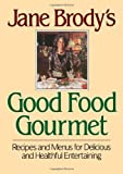 Jane Brodys Good Food Gourmet: Recipes and Menus for Delicious and Healthful Entertaining