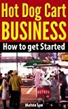 Melvin Lee -Hot Dog Cart Business - How to get Started