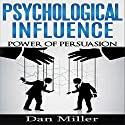 Psychological Influence: Power of Persuasion Audiobook by Dan Miller Narrated by Eric Martin