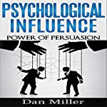 Psychological Influence: Power of Persuasion | Dan Miller