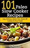 101 Paleo Slow Cooker Recipes : Easy, Delicious, Gluten-free Hands-Off Cooking For Busy People (English Edition)
